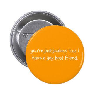 you're just jealous 'cuz I have a gay best friend. Pinback Button