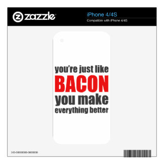 You're just like bacon. You make everything better iPhone 4 Skins