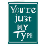 You're Just My Type Greeting Card