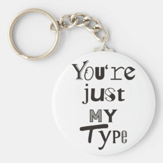 You're Just My Type Keychain