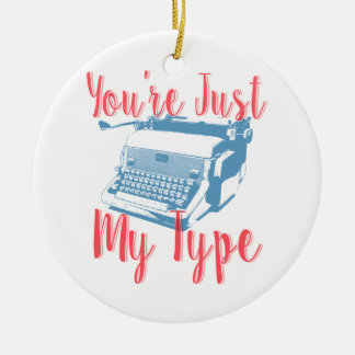 You're Just My Type - Love Quote, Typewriter Ceramic Ornament