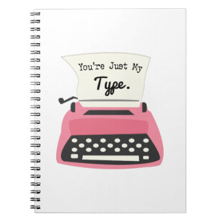 Youre Just My Type Notebook