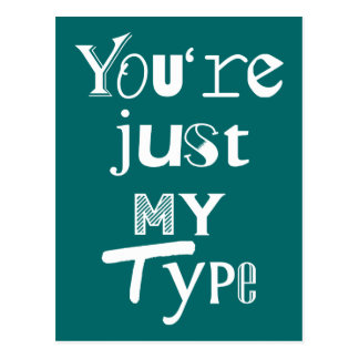 You're Just My Type Postcard