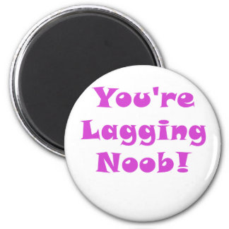 Youre Lagging Noob Magnet