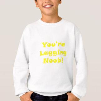 Youre Lagging Noob Sweatshirt