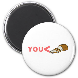 You're Less Than Sliced Bread T-Shirt Magnet