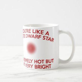 You're Like A White Dwarf Star. Coffee Mug