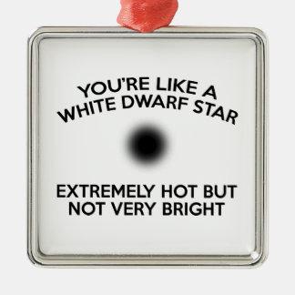You're Like A White Dwarf Star. Metal Ornament