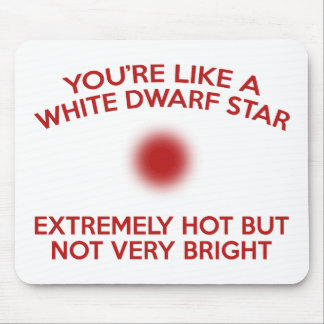 You're Like A White Dwarf Star. Mouse Pad