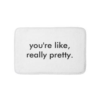 You're Like Really Pretty Bath Mat