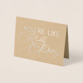 You're Like Really Pretty Funny Bridesmaid Foil Card