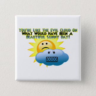 You're Like The Evil Cloud Pinback Button