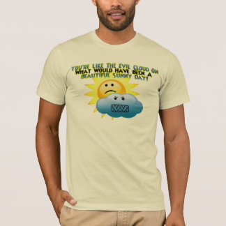 You're Like The Evil Cloud T-Shirt