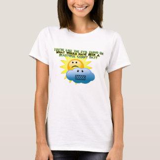 You're Like The Evil Cloud Tee Shirt