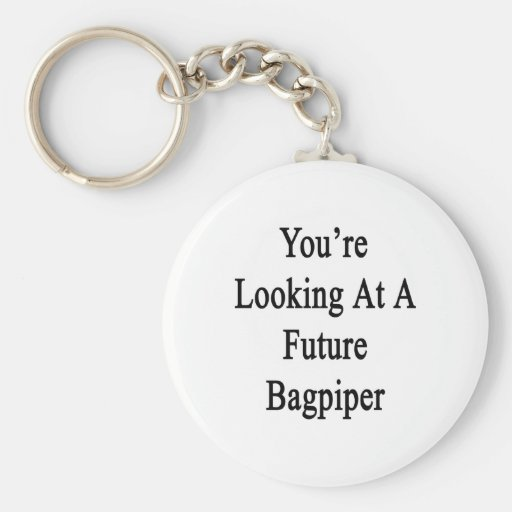 You're Looking At A Future Bagpiper Keychain