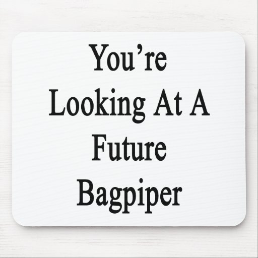 You're Looking At A Future Bagpiper Mouse Pad