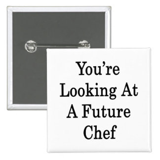 You're Looking At A Future Chef Pinback Button