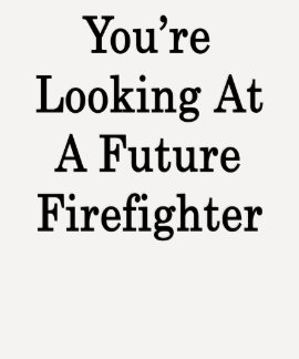 You're Looking At A Future Firefighter T-Shirt