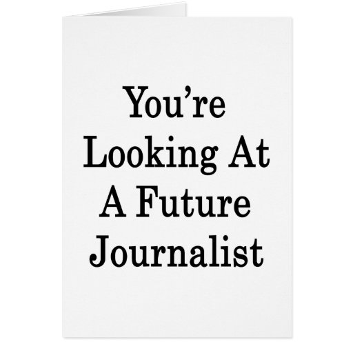 You're Looking At A Future Journalist Cards