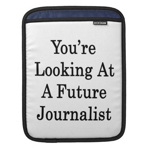 You're Looking At A Future Journalist iPad Sleeve