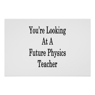 You're Looking At A Future Physics Teacher Poster