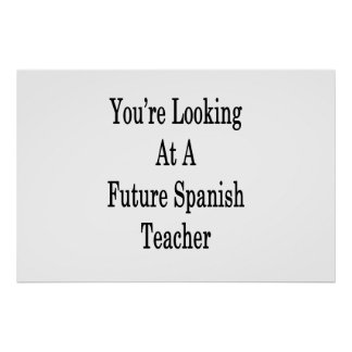 You're Looking At A Future Spanish Teacher Poster