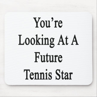 You're Looking At A Future Tennis Star Mouse Pad