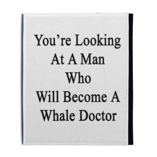 You're Looking At A Man Who Will Become A Whale Do iPad Cases