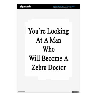 You're Looking At A Man Who Will Become A Zebra Do iPad 3 Skin