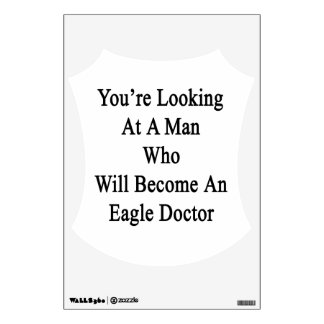 You're Looking At A Man Who Will Become An Eagle D Room Decal