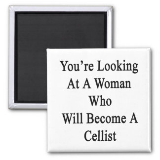 You're Looking At A Woman Who Will Become A Cellis 2 Inch Square Magnet
