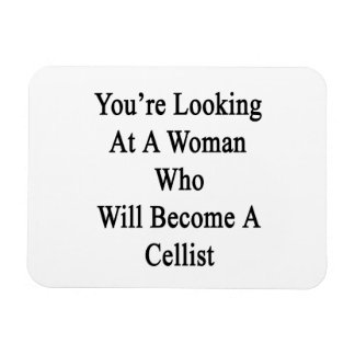 You're Looking At A Woman Who Will Become A Cellis Rectangular Photo Magnet