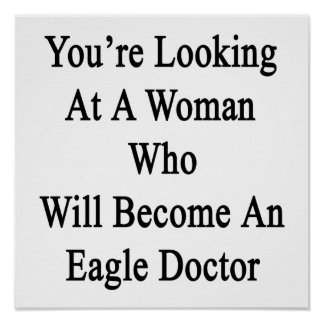You're Looking At A Woman Who Will Become An Eagle Poster