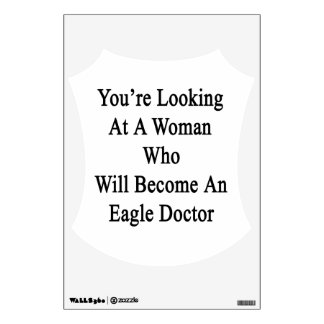 You're Looking At A Woman Who Will Become An Eagle Room Decal