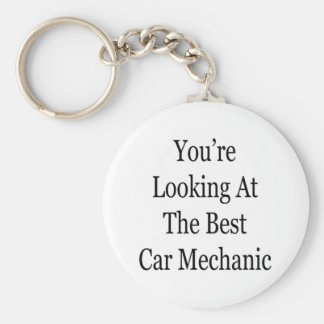 You're Looking At The Best Car Mechanic Keychain