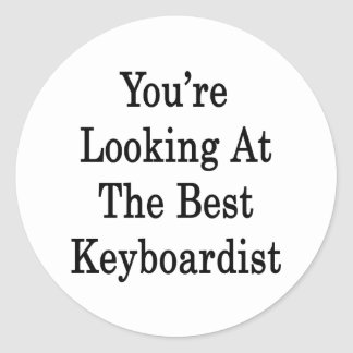 You're Looking At The Best Keyboardist Round Stickers