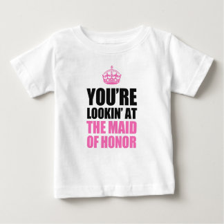 You're Looking At The Maid Of Honor Baby T-Shirt