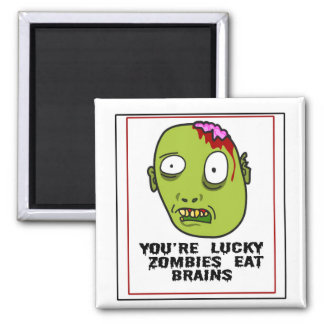 You're Lucky Zombies Eat Brains Magnet