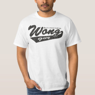 You're messing with the Wong guy Tshirts
