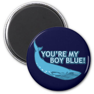 You're My Boy Blue! movie+gifts 2 Inch Round Magnet