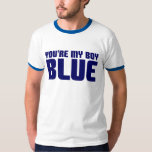 You're My Boy Blue Tshirts