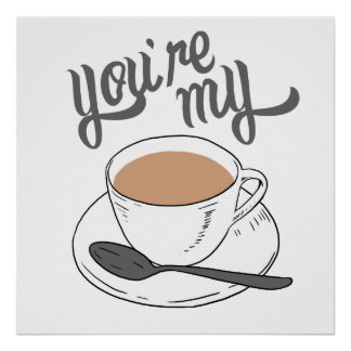 You're my Cup of Tea Poster
