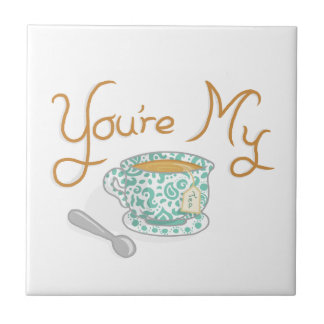 You're My Cup Of Tea Tile