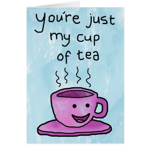 You're My Cup Of Tea - Valentines Day Card / Love