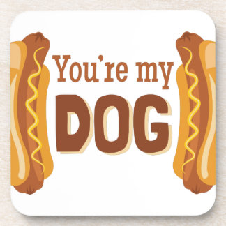 Youre My Dog Drink Coaster