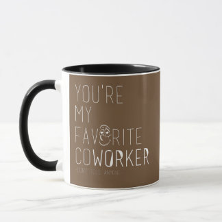 You're My Favorite  Co-Worker gift coffee day Mug