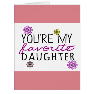 You're My Favorite Daughter Greetings Card