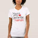 You're my favorite human shirt