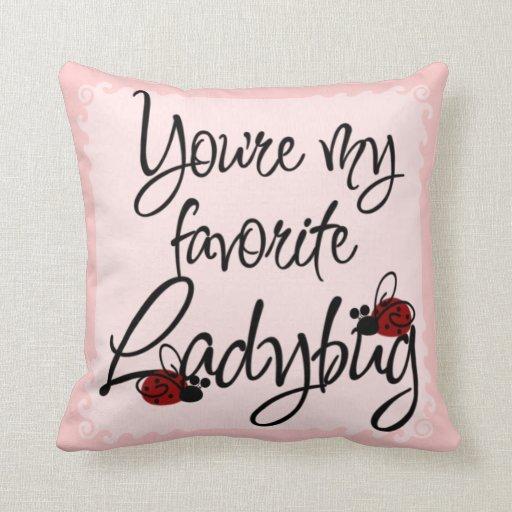 You're my favorite Ladybug Pillow