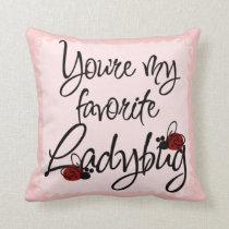 You're my favorite Ladybug Throw Pillow